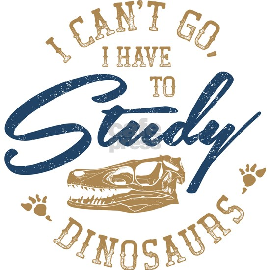 I Can't Go, I Have To Study Dinosaurs, Paleont