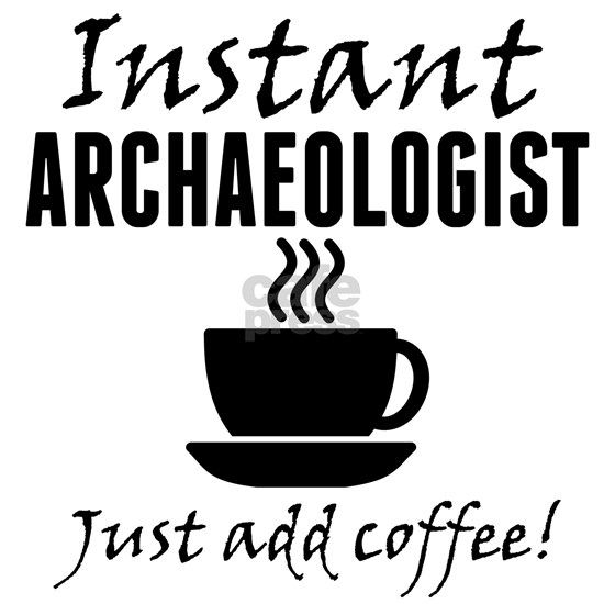 Instant Archaeologist Just Add Coffee