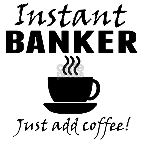Instant Banker Just Add Coffee