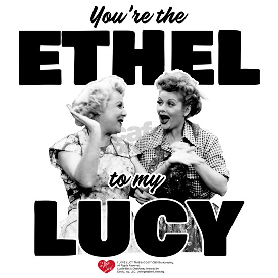 Ethel to my Lucy