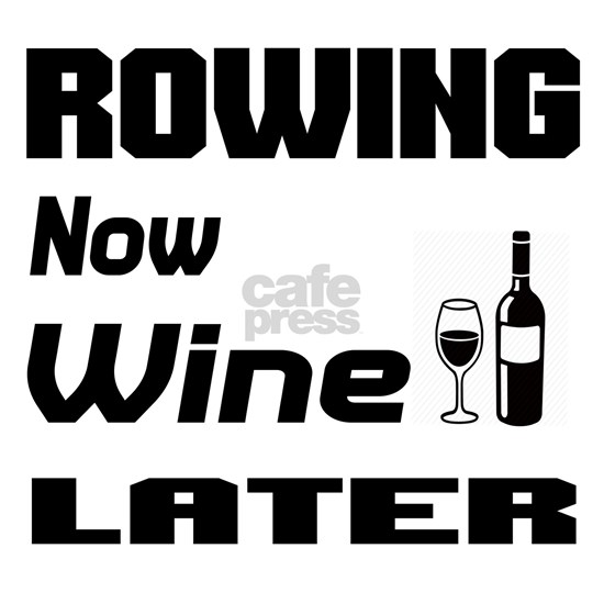 Rowing Now Wine Later