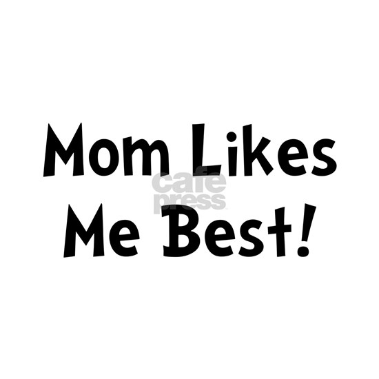 Mom Likes Me Best Black