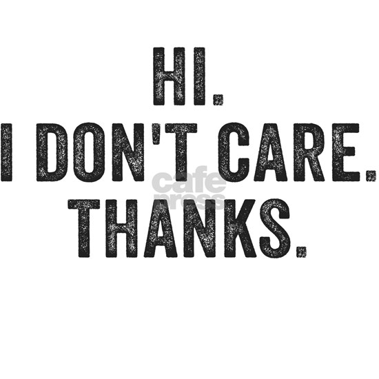 Hi. I Don't Care. Thanks.