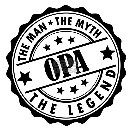 Opa - The Man The Myth The Legend
