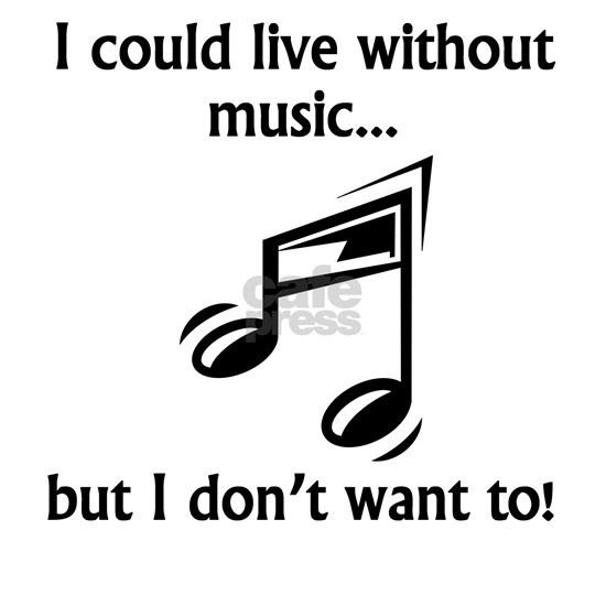 I Could Live Without Music
