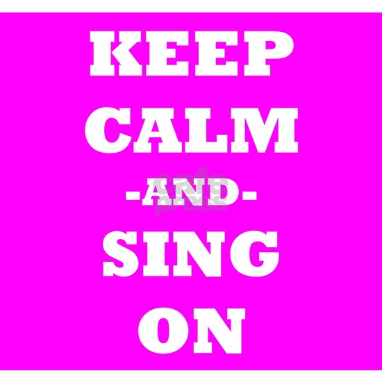 Keep Calm And Sing On (Pink)