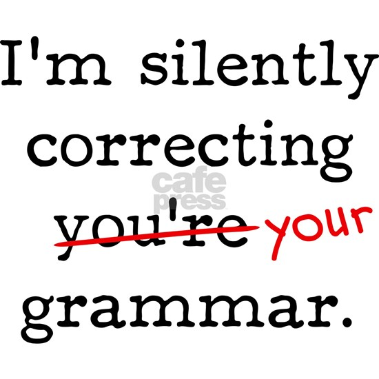 I'm silently correcting you're grammar.