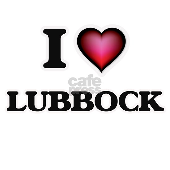 I love Lubbock Texas