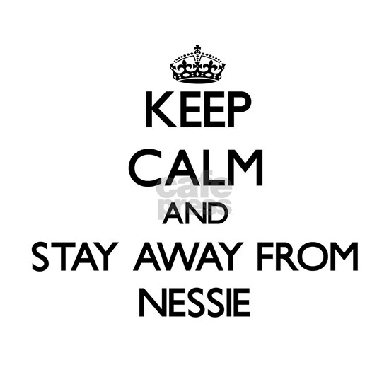 Keep calm and stay away from Nessie