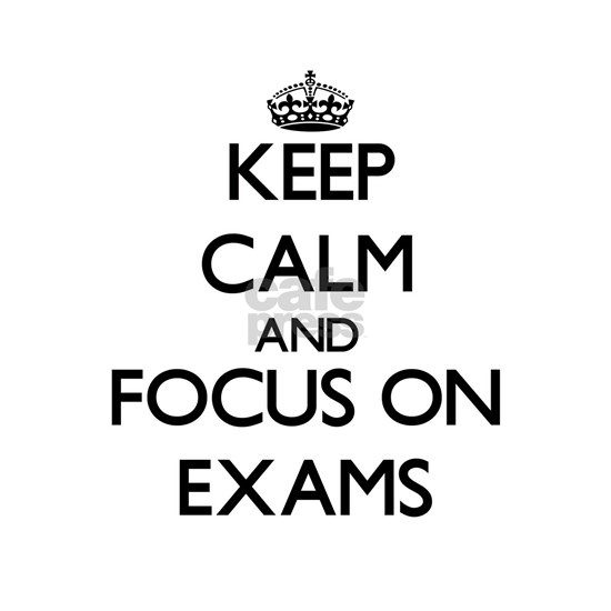 Keep Calm and focus on EXAMS