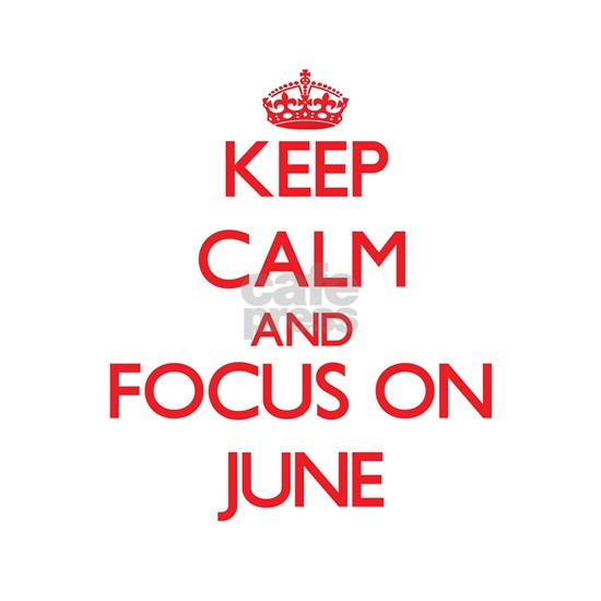 Keep Calm and focus on June