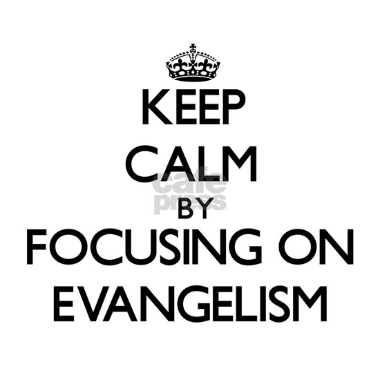 Keep Calm by focusing on EVANGELISM