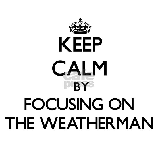 Keep Calm by focusing on The Weatherman