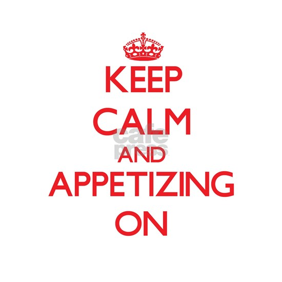 Keep Calm and Appetizing ON