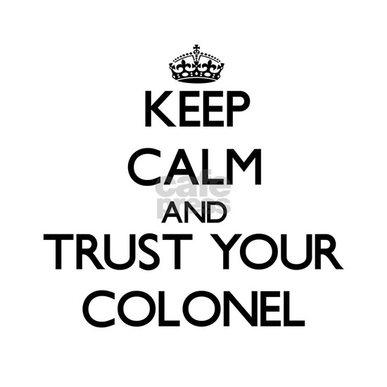 Keep Calm and Trust Your Colonel