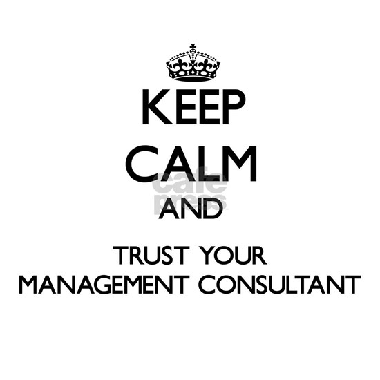 Keep Calm and Trust Your Management Consultant