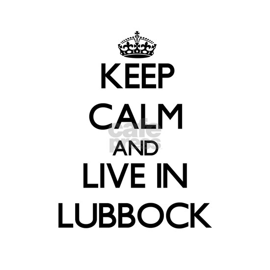 Keep Calm and live in Lubbock