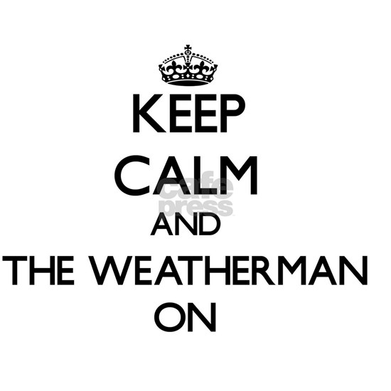 Keep Calm and The Weatherman ON