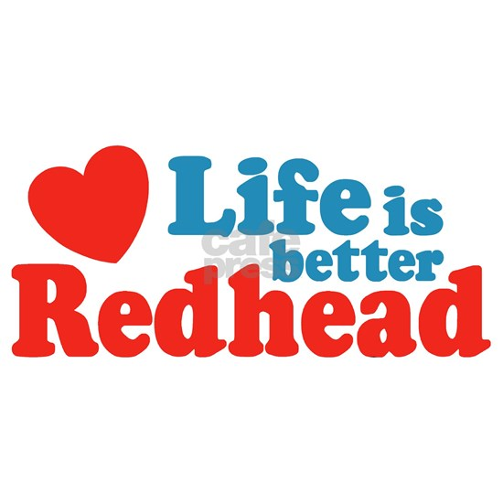 Life is Better Redhead