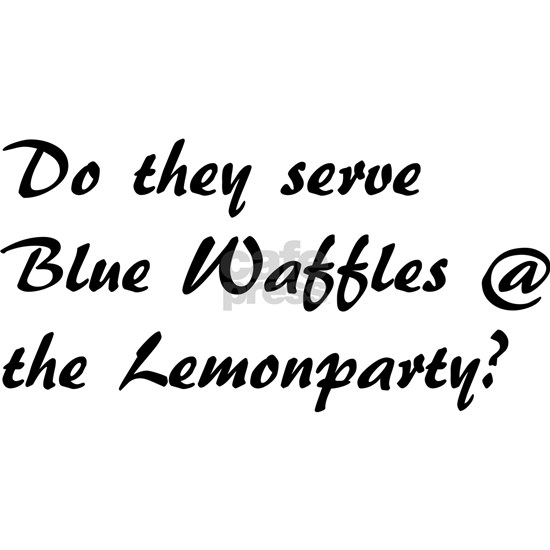 Do they serve Blue Waffles at the Lemonparty?