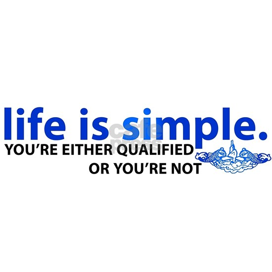 Life is Simple: Youre Either Qualified or Youre No