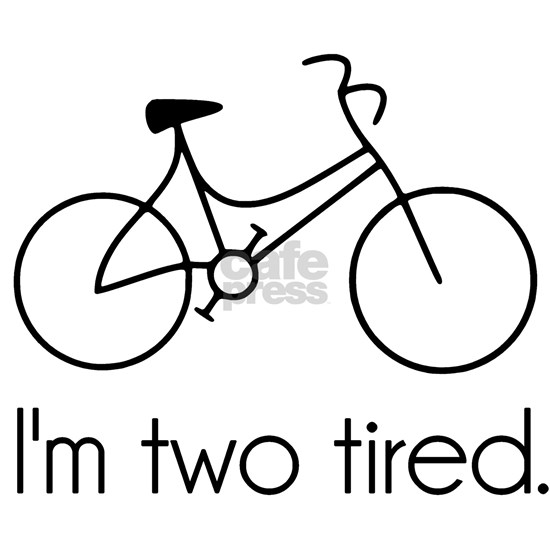 Im Two Tired Too Tired Sleepy Bicycle
