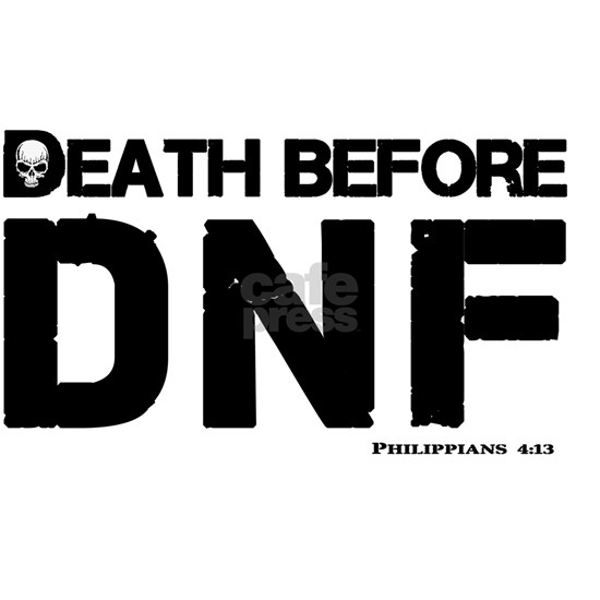 Death before DNF- Philippians 4:13