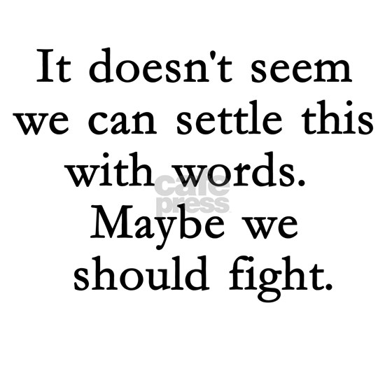 maybe we should fight