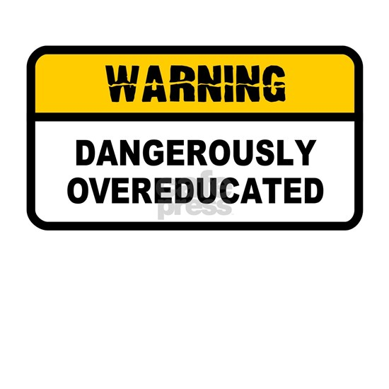 3-Warning - dangerously overeducated