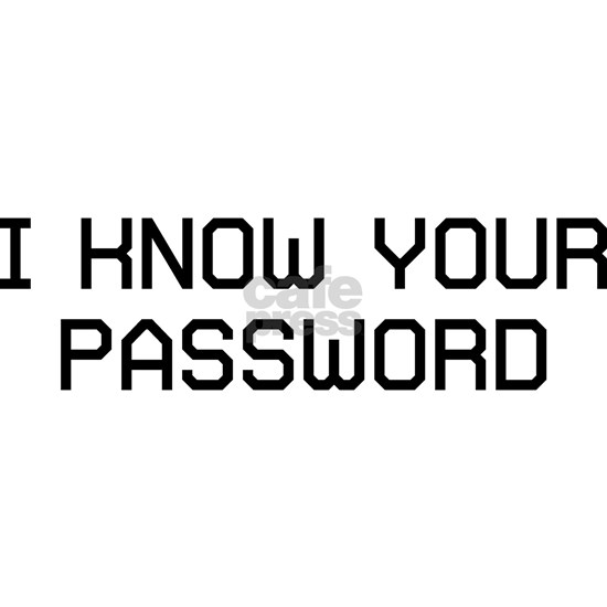I KNOW PASSWORD B