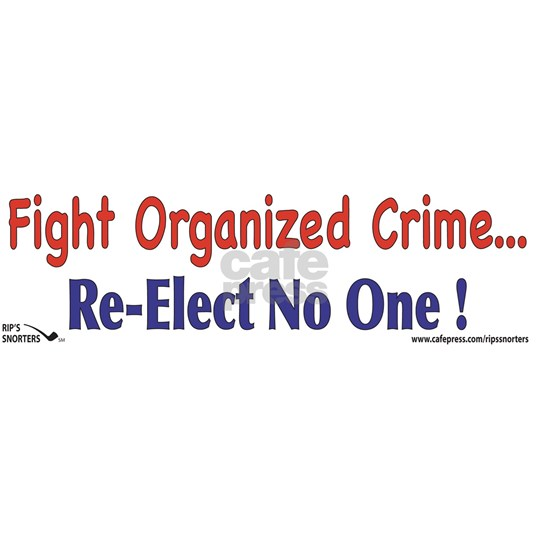 Fight Organized Crime...Re-Elect No One !