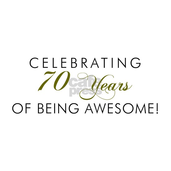 Celebrating 70 Years Awesome