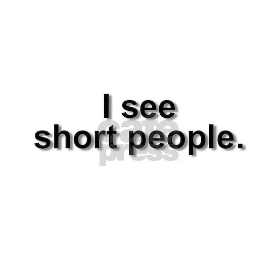 I see short people hr