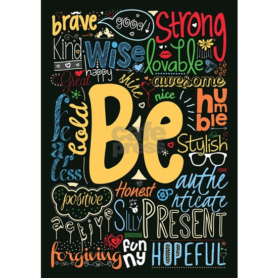 Be Positive, Nice, Brave and many more Inspiration