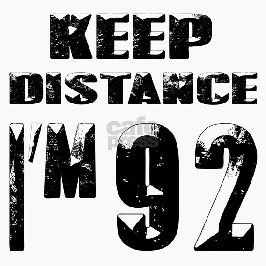 Keep Distance I am 92