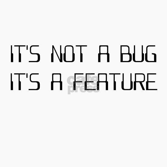It's Not a Coding Bug It's a Programming Feature