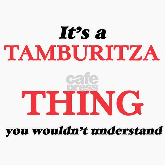 It's a Tamburitza thing, you wouldn't unde