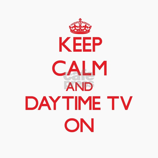 Keep Calm and Daytime Tv ON