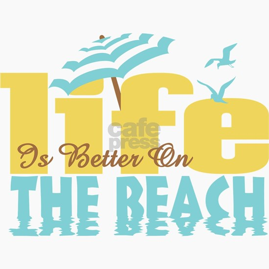 Lifes Better Beach