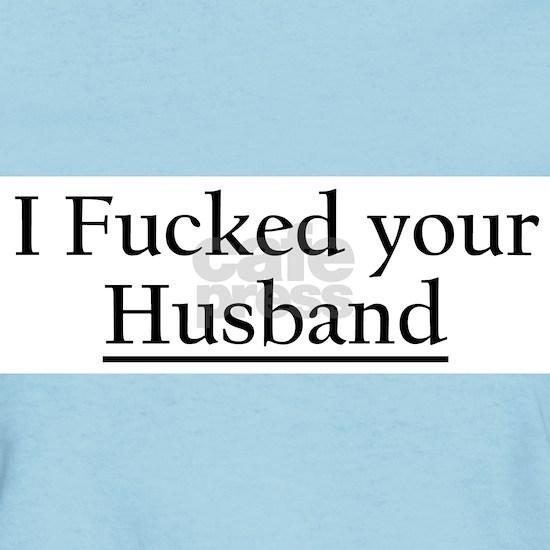 I fucked your husband