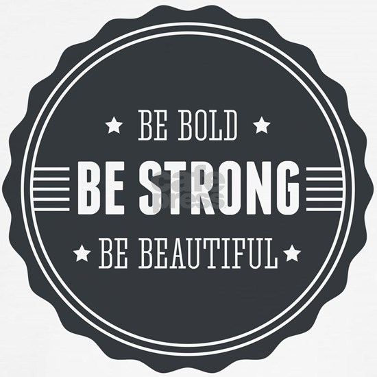Be bold. Be strong. Be beautiful. Badge
