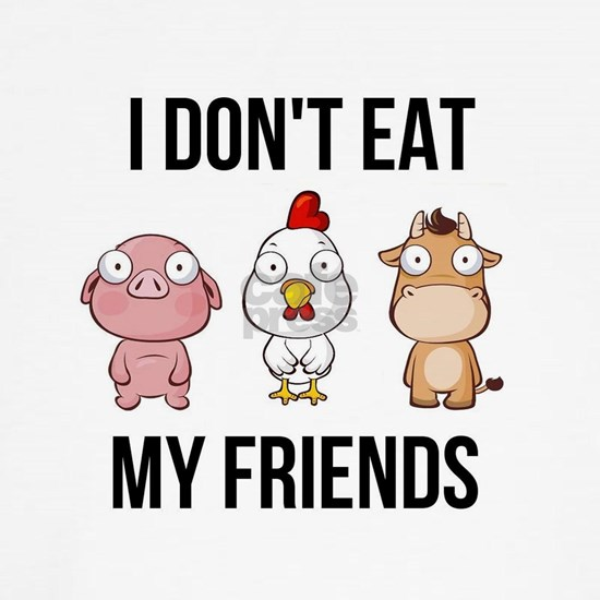 I Don't Eat My Friends - Vegan / Vegetarian