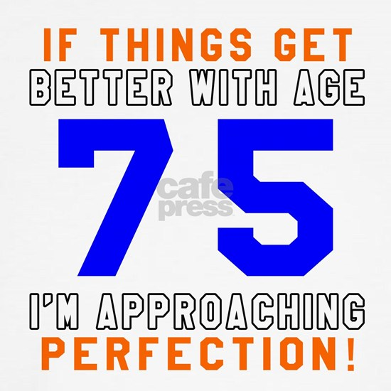 75 Im Approaching Perfection Birthday Designs