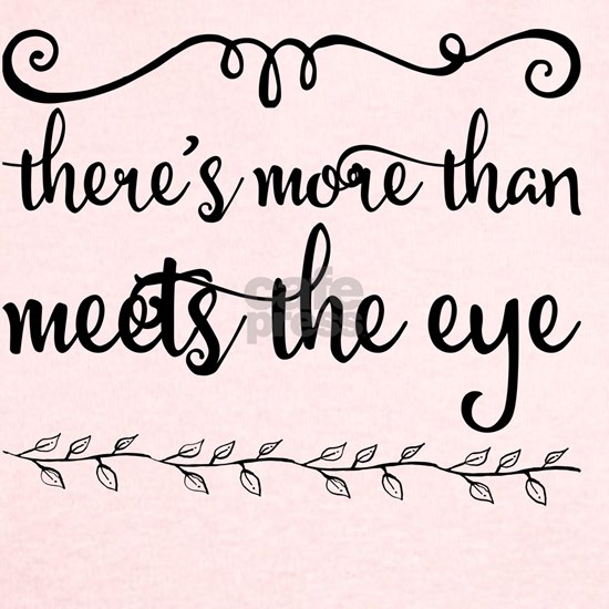 there's more than meets the eye
