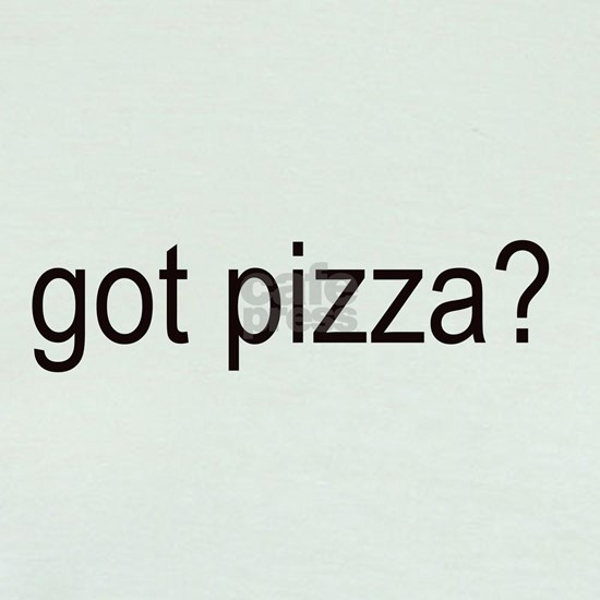 Got Pizza?
