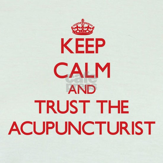 Keep Calm and Trust the Acupuncturist