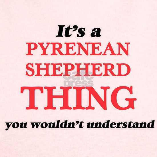 It's a Pyrenean Shepherd thing, you wouldn&#39