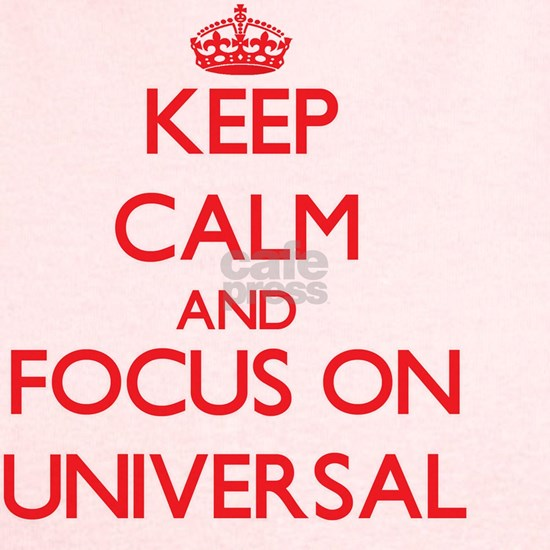 Keep Calm and focus on Universal
