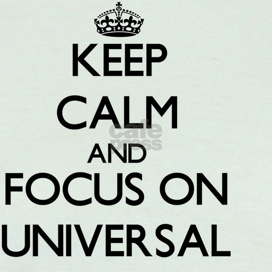Keep Calm by focusing on Universal