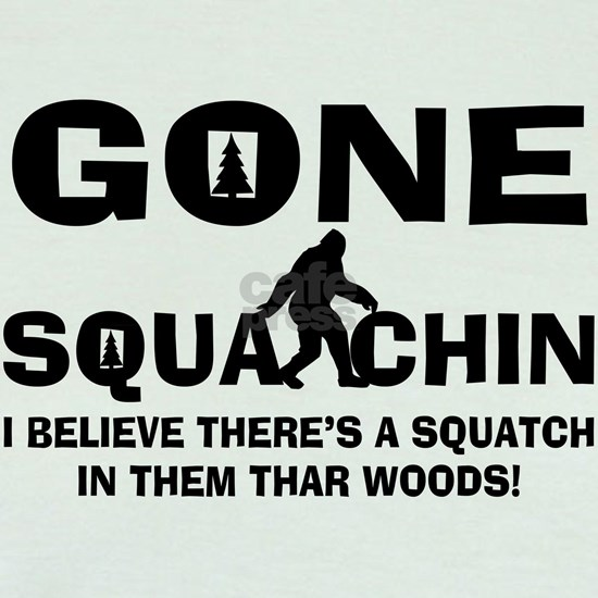 Gone Squatchin Bigfoot In Woods
